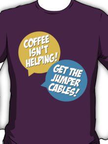 Coffee Isn't Helping T-Shirt