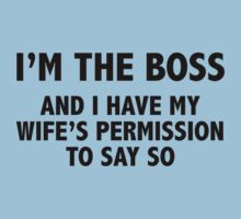 I'm The Boss. And I Have My Wife's Permission To Say So. by BrightDesign