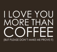 I love You More Than Coffee by BrightDesign