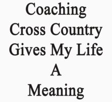 Coaching Cross Country Gives My Life A Meaning  by supernova23