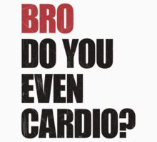 Bro Do You Even Cardio by Look Human