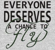 Everyone Deserves a Chance to Fly by Trisha Bagby