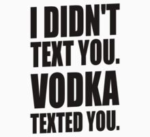 I Didn't Text You Vodka Texted You by Look Human