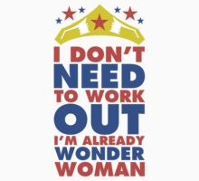 I Don't Need To Workout I'm Already Wonder Woman by Look Human