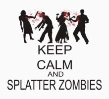 Keep Calm And Splatter Zombies by FireFoxxy