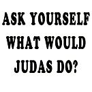 Ask yourself, what would Judas do? by Darren Stein