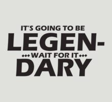 Legen...wait for it...dary by monkeybrain