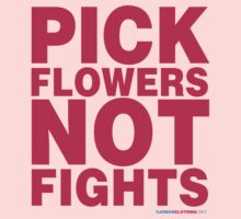 Pick Flowers Not Fights by CarbonClothing