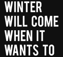 WINTER WILL COME WHEN IT WANTS TO. by Articles & Anecdotes