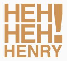 HEH HEH HENRY! shirt by davegow
