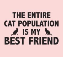 The Entire Cat Population Is My Best Friend by BrightDesign