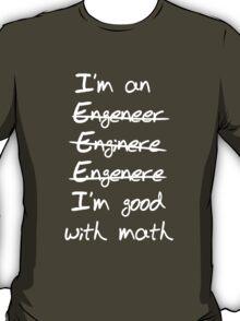 Engineer. I'm good with math T-Shirt