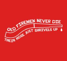 Old firemen never die their hose just shrivels up by careers
