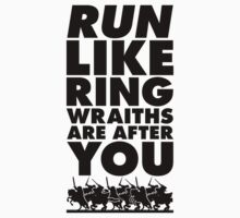 Run Like Ring Wraiths Are After You by Look Human