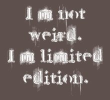 I'm not weird. I'm limited edition. (white) by poppyflower
