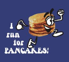 I Run For Pancakes! (Design #2 - WHITE)  by RobC13