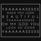 YAASS GAGA! by meanplastic
