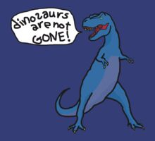 Dinosaurs Are Not Gone! in blue by daev