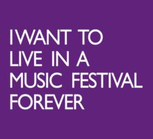 I want to live forever in a music festival by keepers