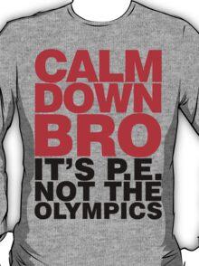 Calm Down Bro it's PE T-Shirt