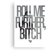 Roll Me Further, Bitch Metal Print