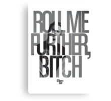 Roll Me Further, Bitch Canvas Print