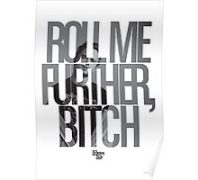 Roll Me Further, Bitch Poster