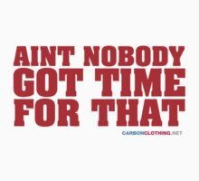 Aint Nobody Got Time For That by CarbonClothing
