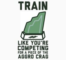Train Like You're Competing For A Piece Of The Aggro Crag by Look Human