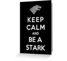 Keep Calm And Be A Stark Greeting Card