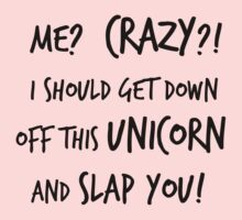 Me? Crazy? I Should Get Down Off This Unicorn And Slap You by IvaIvanovaART