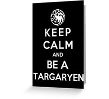 Keep Calm And Be A Targaryen (White Version) Greeting Card