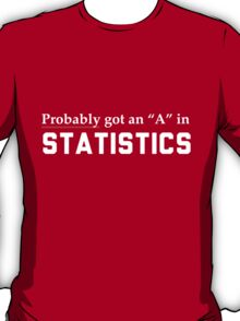Probably got an A in statistics T-Shirt
