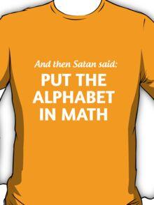 And then Satan said put the alphabet in math T-Shirt
