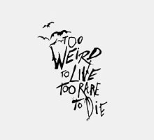 Too Weird To Live, Too Rare To Die - White by dellycartwright