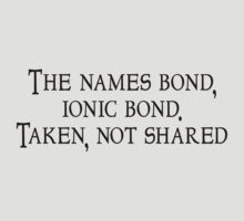 The names bond, ionic bond. Taken, not shared by SlubberBub