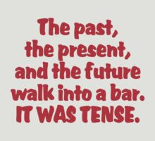 The past, the present, and the future walk into a bar. It was tense. by SlubberBub