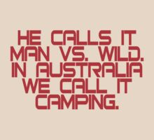 He calls it man vs. wild In Australia we call it camping by SlubberBub