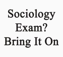 Sociology Exam? Bring It On  by supernova23