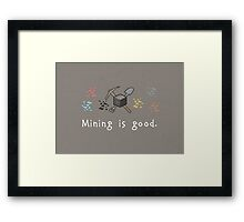 Mining = Good Framed Print
