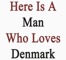 Here Is A Man Who Loves Denmark  by supernova23