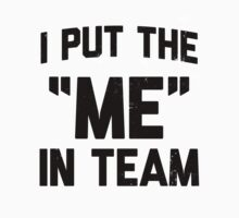 I Put The Me In Team by Look Human