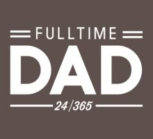 Full Time Dad 24/7 365 by familyman