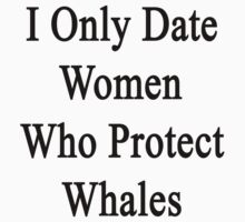 I Only Date Women Who Protect Whales  by supernova23