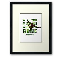 Will you miss me when I'm gone? Framed Print