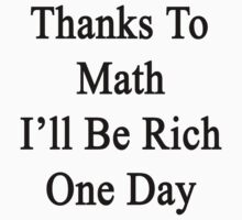 Thanks To Math I'll Be Rich One Day  by supernova23