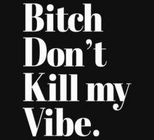 Bitch don't kill my Vibe Typography by RexLambo