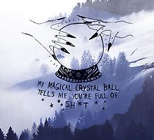 My Crystal ball tells me your full of shit. by Indiesk8ter