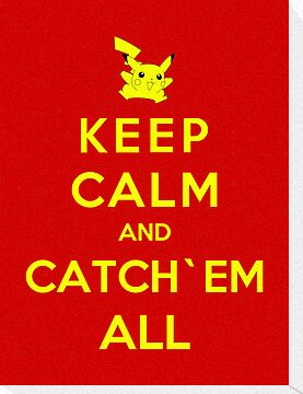 Keep Calm And Catch`Em All by Royal Bros Art