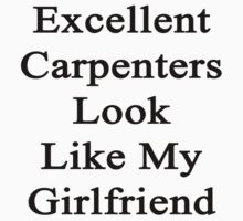 Excellent Carpenters Look Like My Girlfriend  by supernova23